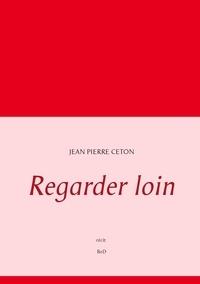 Jean-Pierre Ceton - Regarder loin.