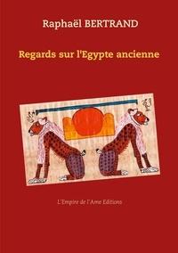 Raphaël Bertrand - Regards sur l'Egypte ancienne.
