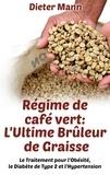Dieter Mann - Régime de café vert : l'ultime brûleur de graisse - Le Traitement pour l'Obésité, le Diabète de Type 2 et l'Hypertension.