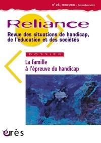 Charles Gardou et Yves Jeanne - Reliance N° 26, Décembre 2007 : La famille à l'épreuve du handicap.