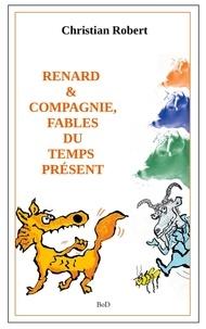 Christian Robert - Renard et compagnie - Fables du temps présent.