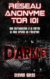 Steven Gates - Réseau anonyme tor 101 - Une introduction à la partie la plus privée de l'Internet.