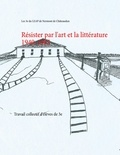 Books on Demand - Résister par l'art et la littérature 1940-1945 - Travail collectif d'élèves de 3e.