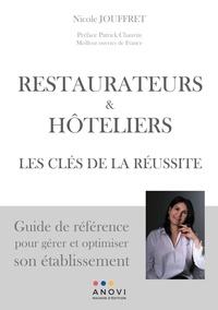 Nicole Jouffret - Restaurateurs & hôtelliers. Les clés de la réussite - Guide de référece pour gérer et optimiser son établissement.