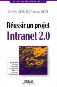 Frédéric Créplet et Thierry Jacob - Réussir un projet Intranet 2.0 - Ecosystème Intranet, innovation managériale, Web 2.0, systèmes d'information.