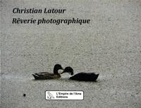 Christian Latour - Rêverie photographique.