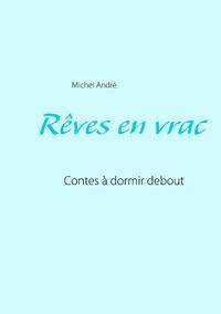 Michel André - Rêves en vrac - Contes à dormir debout.