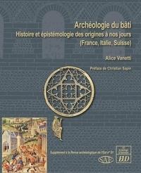 Alice Vanetti - Revue archéologique de l'Est Supplément N° 51 : Archéologie du bâti - Histoire et épistémologie des origines à nos jours (France, Italie, Suisse).