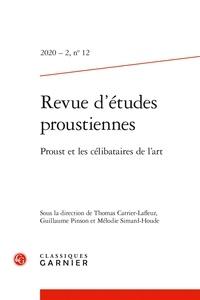 Thomas Carrier-Lafleur et Guillaume Pinson - Revue d'études proustiennes N° 12, 2020/2 : Proust et les célibataires de l'art.