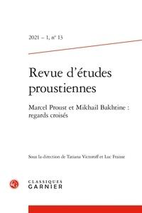 Luc Fraisse et Tatiana Victoroff - Revue d'études proustiennes N° 13, 2021 : Marcel Proust et Mikhail Bakhtine - Regards croisés.