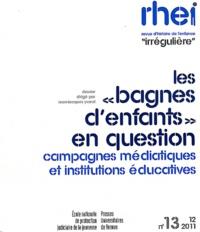 """Jean-Jacques Yvorel et Samuel Boussion - Revue d'histoire de l'enfance """"irrégulière"""" N° 13, Novembre 2011 : Les """"bagnes d'enfants"""" en question - Campagnes médiatiques et institutions éducatives."""