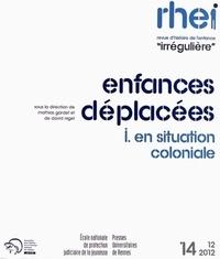 """Mathias Gardet et David Niget - Revue d'histoire de l'enfance """"irrégulière"""" N° 14, Décembre 2012 : Enfances déplacées - Tome 1, En situation coloniale."""