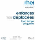 """Mathias Gardet et David Niget - Revue d'histoire de l'enfance """"irrégulière"""" N° 15, Octobre 2013 : Enfances déplacées - Tome 2,  En temps de guerre."""