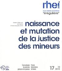 """Eric Pierre et Jean-Jacques Yvorel - Revue d'histoire de l'enfance """"irrégulière"""" N° 17, Octobre 2015 : Naissance et mutation de la justice des mineurs."""