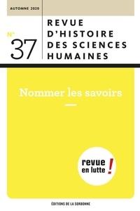 Wolf Feuerhahn et Olivier Orain - Revue d'histoire des sciences humaines N° 37, automne 2020 : Nommer les savoirs.