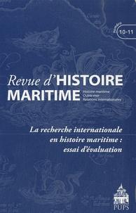 Jean-Pierre Poussou et Olivier Chaline - Revue d'histoire maritime N° 10-11/2010 : La recherche internationale en histoire maritime : essai d'évaluation.