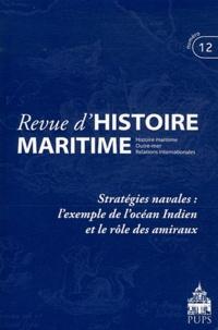 Olivier Chaline et Jean-Pierre Poussou - Revue d'histoire maritime N° 12/2011 : Stratégies navales : l'exemple de l'océan indien et le rôle des amiraux.