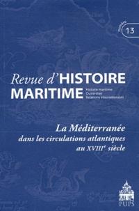 Jean-Pierre Poussou - Revue d'histoire maritime N° 13/2011 : La Méditerranée dans les circulations atlantiques au XVIIIe siècle.