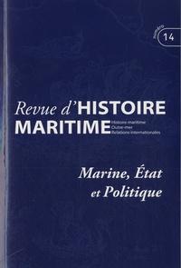 Jean-Pierre Poussou et Olivier Chaline - Revue d'histoire maritime N° 14/2011 : Marine, Etat et politique.