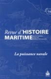 Olivier Chaline et Gérard Le Bouëdec - Revue d'histoire maritime N° 16/2012 : Lapuissancenavale.
