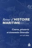 Olivier Chaline et Gérard Le Bouëdec - Revue d'histoire maritime N° 17/2013 : Course, piraterie et économies littorales (XVe-XXIe siècle).
