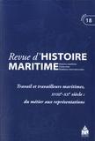 Olivier Chaline et Gérard Le Bouëdec - Revue d'histoire maritime N° 18/2014 : Travail et travailleurs maritimes, XVIIIe-XXe siècle : du métier aux représentations.