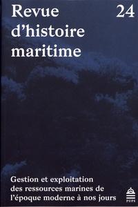 Gilbert Buti et Christophe Cérino - Revue d'histoire maritime N° 24 : Gestion et exploitation des ressources marines de l'époque moderne à nos jours.