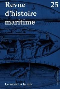 Olivier Chaline et Isabelle Knab-Delumeau - Revue d'histoire maritime N° 25 : Le navire à la mer.