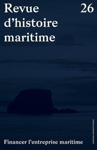 Christian Borde et Eric Roulet - Revue d'histoire maritime N° 26 : Financer l'entreprise maritime.