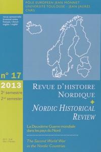 Jean-Marc Olivier et Jean-François Berdah - Revue d'histoire nordique N° 17/2013 : La Deuxième Guerre mondiale dans les pays du Nord.