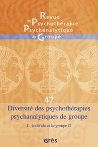 Jean-Claude Rouchy et Pierre Benghozi - Revue de psychothérapie psychanalytique de groupe N° 47/2006 : Diversité des psychothérapies psychanalytiques de groupe - L'individu et le groupe II.
