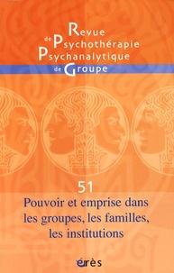 Simone Cohen-Léon et André Sirota - Revue de psychothérapie psychanalytique de groupe N° 51/2008 : Pouvoir et emprise dans les groupes, les familles, les institutions.