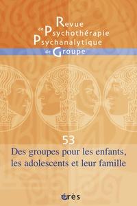 André Sirota - Revue de psychothérapie psychanalytique de groupe N° 53/2009 : Des groupes pour les enfants, les adolescents et leur famille.