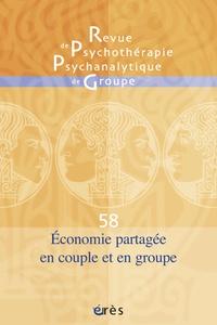 Jacqueline Falguière et Jean-Georges Lemaire - Revue de psychothérapie psychanalytique de groupe N° 58/2012 : Economie psychique en couple et en groupe.