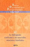 Pierre Benghozi et Jean-Claude Rouchy - Revue de psychothérapie psychanalytique de groupe N° 60/2013 : Le thérapeute confronté à de nouvelles structures familiales.