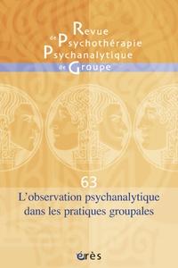 Jean-Pierre Vidal et André Sirota - Revue de psychothérapie psychanalytique de groupe N° 63/2014 : L'observation psychanalytique dans les pratiques groupales.