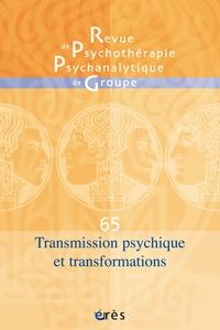 Philippe Robert et Henri-Pierre Bass - Revue de psychothérapie psychanalytique de groupe N° 65/2015 : Transmission psychique et transformations.