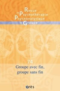 Erès - Revue de psychothérapie psychanalytique de groupe N° 74/2020 : Groupe avec fin, groupe sans fin.