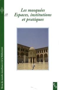 Fariba Adelkhah et Abderrahmane Moussaoui - Revue des mondes musulmans et de la Méditerranée N° 125 : Les mosquées : Espaces, institutions et pratiques.