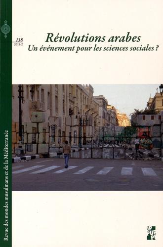 Myriam Catusse et Aude Signoles - Revue des mondes musulmans et de la Méditerranée N° 138, 2015-2 : Révolutions arabes : un événement pour les sciences sociales ?.