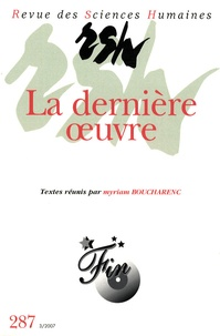 Myriam Boucharenc et Roger Grenier - Revue des Sciences Humaines N° 287, 3/2007 : La dernière oeuvre.