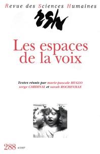 Marie-Pascale Huglo et Serge Cardinal - Revue des Sciences Humaines N° 288, 4/2007 : Les espaces de la voix - Dialogue entre les arts et les médias.