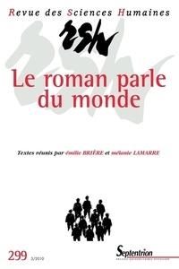 Emilie Brière et Mélanie Lamarre - Revue des Sciences Humaines N° 299, 3/2010 : Le roman parle du monde - Lectures sociocritiques et sociologiques du roman contemporain.