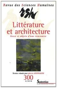 Pierre Hyppolite - Revue des Sciences Humaines N° 300, 4/2010 : Littérature et architecture : lieux et objets d'une rencontre.