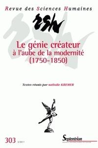Nathalie Kremer - Revue des Sciences Humaines N° 303, 3/2011 : Le génie créateur à l'aube de la modernité (1750-1850).