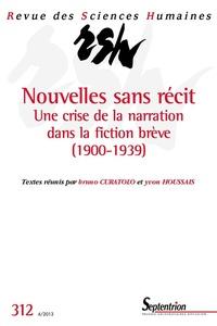 Bruno Curatolo et Yvon Houssais - Revue des Sciences Humaines N° 312, 4/2013 : Nouvelles sans récit - Une crise de la narration dans la fiction brève (1900-1939).