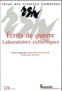 Hélène Baty-Delalande et Maxime Decout - Revue des Sciences Humaines N° 326, 2/2017 : Ecrits de guerre - Laboratoires esthétiques.