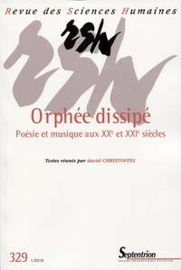 David Christoffel - Revue des Sciences Humaines N° 329, 1/2018 : Orphée dissipé - Poésie et musique aux XXe et XXIe siècles.