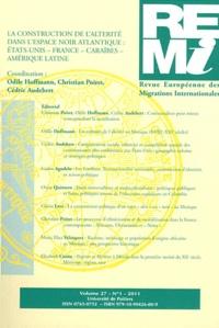 Odile Hoffmann et Christian Poiret - Revue européenne des migrations internationales Volume 27 N° 1/2011 : La construction de l'altérité dans l'espace noir atlantique : Etats-Unis, France, Caraïbes, Amérique latine.
