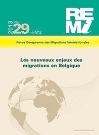 Marco Martiniello et Jacinthe Mazzocchetti - Revue européenne des migrations internationales Volume 29 N° 2/2013 : Les nouveaux enjeux des migrations en Belgique.